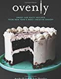 Ovenly: Sweet and Salty Recipes from New Yorks Most Creative Bakery
