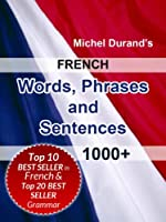 French Words, Phrases and Sentences. 1000+ (English Edition)