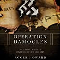 Operation Damocles: Israel's Secret War Against Hitler's Scientists, 1951-1967 (       UNABRIDGED) by Roger Howard Narrated by Ray Chase