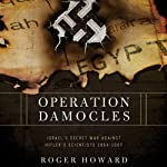 Operation Damocles: Israel's Secret War Against Hitler's Scientists, 1951-1967 | Roger Howard