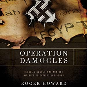 Operation Damocles: Israel's Secret War Against Hitler's Scientists, 1951-1967 | [Roger Howard]