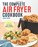 img - for The Complete Air Fryer Cookbook: Amazingly Easy Recipes to Fry, Bake, Grill, and Roast with Your Air Fryer book / textbook / text book