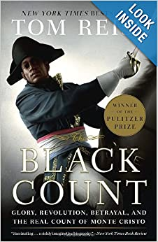 The Black Count: Glory, Revolution, Betrayal, and the Real Count of Monte Cristo (Pulitzer Prize for... by Tom Reiss
