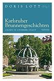 Karlsruher Brunnengeschichten: Oasen in unserer Stadt