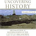 Uncovering History: Archaeological Investigations at the Little Bighorn Audiobook by Douglas D. Scott Narrated by Gary Roelofs
