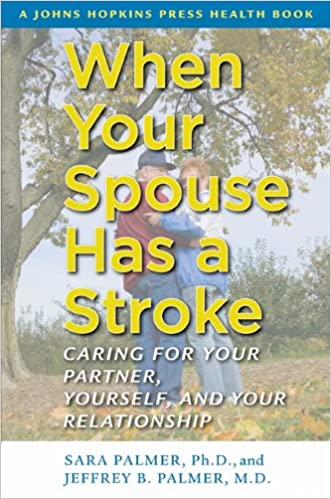When Your Spouse Has a Stroke: Caring for Your Partner, Yourself, and Your Relationship (A Johns Hopkins Press Health Book)