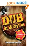 Dub in Babylon: Understanding the Evolution and Significance of Dub Reggae in Jamaica and Britain from King Tubby to Post-punk (Studies in Popular Music)