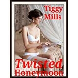 Twisted Honeymoon (...a wife's needs come in many forms...)by Tiggy Mills
