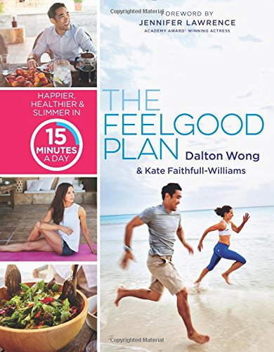 The Feelgood Plan: Happier, Healthier & Slimmer in 15 Minutes a Day by Dalton Wong, Kate Faithfull-Williams