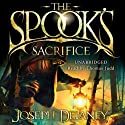 The Spook's Sacrifice: Wardstone Chronicles 6 (       UNABRIDGED) by Joseph Delaney Narrated by Thomas Judd