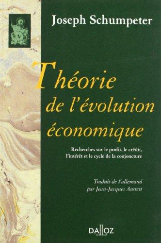 THEORIE DE L'EVOLUTION ECONOMIQUE. Recherches sur le profit, le crédit, l'intérêt et le cycle de la conjoncture