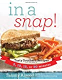 In a Snap!: Tasty Southern Recipes You Can Make in 5, 10, 15, or 30 Minutes