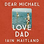 Dear Michael, Love Dad: Letters, laughter and all the things we leave unsaid. | Iain Maitland