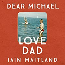 Dear Michael, Love Dad Audiobook by Iain Maitland Narrated by Michael Simkins