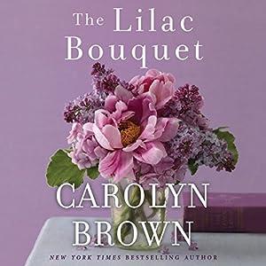 The Lilac Bouquet Hörbuch von Carolyn Brown Gesprochen von: Brittany Pressley