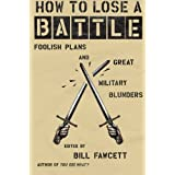 How To Lose A Battle: Foolish Plans and Great Military Blundersby Bill Fawcett