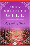 A Scent of Roses by Judy Griffith Gill