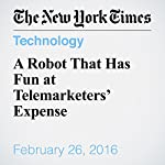A Robot That Has Fun at Telemarketers' Expense | Nick Bilton
