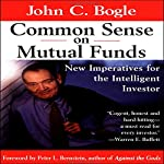 Common Sense on Mutual Funds: New Imperatives for the Intelligent Investor | John C. Bogle