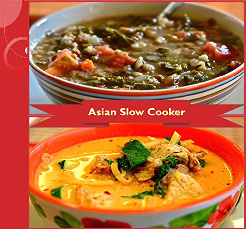 Slow Cooker: 80 Asian Slow Cooker Recipes for Chicken, Beef, Pork and Soups - The Asian Slow Cooker Cookbook (slow cooker, slow cooker chicken recipes, slow cooker meals, slow cooker soups and stews) by Jennifer Smith