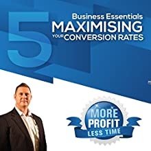 Maximising Your Conversion Rates: The Business Essentials Series  by John L Millar Narrated by John L Millar
