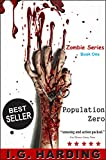 Zombie Books: Population Zero (A Small Group Must Band Together in Order to Survive the Zombie Apocalypse and Kill the Walking Dead) [Zombie Books] (Zombie Series Book 1)