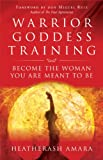 Warrior Goddess Training: Become the Woman You Are Meant To Be (Paperback)