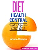 Diet Health Central: Complete Weight Loss Strategies For A Healthier Lifestyle