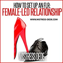 How to Set up an FLR: Female-Led Relationship | Livre audio Auteur(s) :  Mistress Dede Narrateur(s) : Patrick Zeller