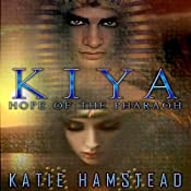 KIYA: Hope of the Pharaoh: KIYA Trilogy, Book 1 | [Katie Hamstead]