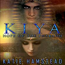 KIYA: Hope of the Pharaoh: KIYA Trilogy, Book 1 (       UNABRIDGED) by Katie Hamstead Narrated by Dara Rosenberg