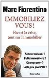 echange, troc Marc Fiorentino - Immobiliez-vous ! : Face à la crise, tout sur l'immobilier