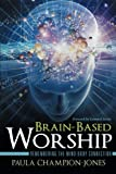 img - for Brain-Based Worship: Remembering the Mind-Body Connection book / textbook / text book