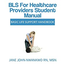 BLS for Healthcare Providers Student Manual: Basic Life Support Handbook (       UNABRIDGED) by Jane John-Nwankwo Narrated by James H Kiser