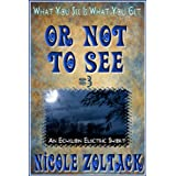 Or Not to See (What You See is What You Get) ~ Nicole Zoltack