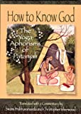 How to Know God: The Yoga Aphorisms of Patanjali