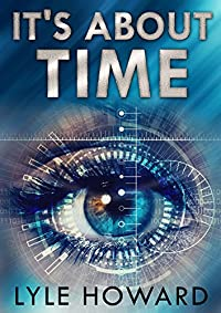 It's About Time: A Mysterious Time Travel Conspiracy by Lyle Howard ebook deal