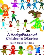 A HodgePodge of Children's Stories: Wolf-Hawk Writing: The Complete Collection