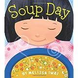 Soup Day (Christy Ottaviano Books) ~ Melissa Iwai