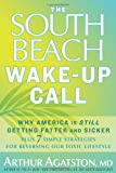 img - for The South Beach Wake-Up Call: Why America Is Still Getting Fatter and Sicker, Plus 7 Simple Strategies for Reversing Our Toxic Lifestyle book / textbook / text book