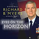 Eyes on the Horizon: Serving on the Front Lines of National Security | Richard Myers,Malcom McConnell