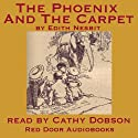 The Phoenix and the Carpet (       UNABRIDGED) by Edith Nesbit Narrated by Cathy Dobson