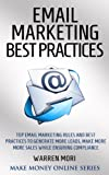 Email Marketing Best Practices: Top Email Marketing Best Practice Rules To Generate More Leads, Make More Sales While Ensuring Compliance