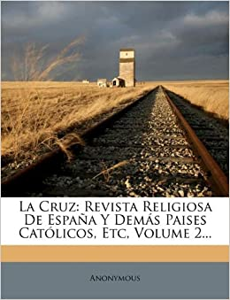 La Cruz: Revista Religiosa De España Y Demás Paises Católicos, Etc
