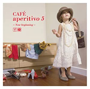 Cafe aperitivo5~new beginning~