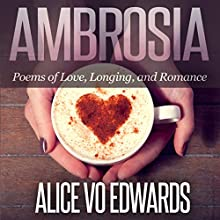 Ambroisia: Poems of Love, Longing, and Romance (       UNABRIDGED) by Alice Vo Edwards Narrated by K. K. Ryder