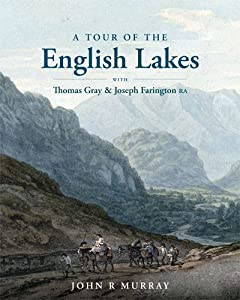 A Tour of the English Lakes: with Thomas Gray and Joseph Farington RA, by John R. Murray