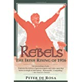 The Rebels: The Irish Rising of 1916by Peter de Rosa