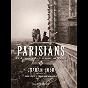 Parisians: An Adventure History of Paris | [Graham Robb]