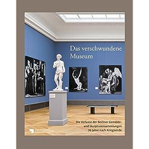 Das verschwundene Museum: Die Verluste der Berliner Gemälde- und Skulpturensammlungen 70